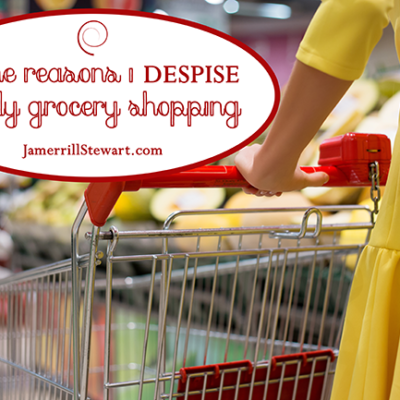 All the Reasons I Despise Weekly Grocery Shopping
