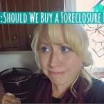DITL Should We Buy a Foreclosure Property
