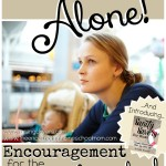 You Are Not Alone- Encouragement for the Weary Homeschool Mom