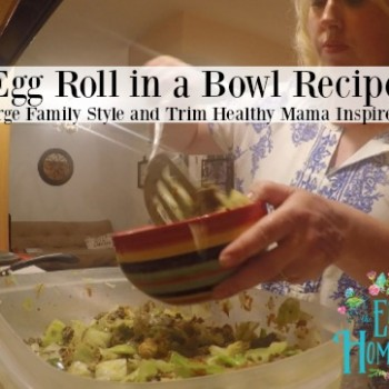 Egg Roll in a Bowl Recipe| Large Family Style and Trim Healthy Mama Inspired!