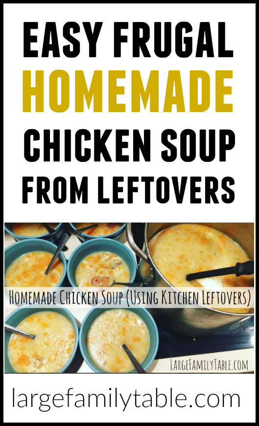 Easy, frugal homemade chicken soup recipe made from leftovers - Large Family Style!
