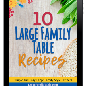 10 Large Family Table Recipes: Simple and Easy Large Family Style Dinners