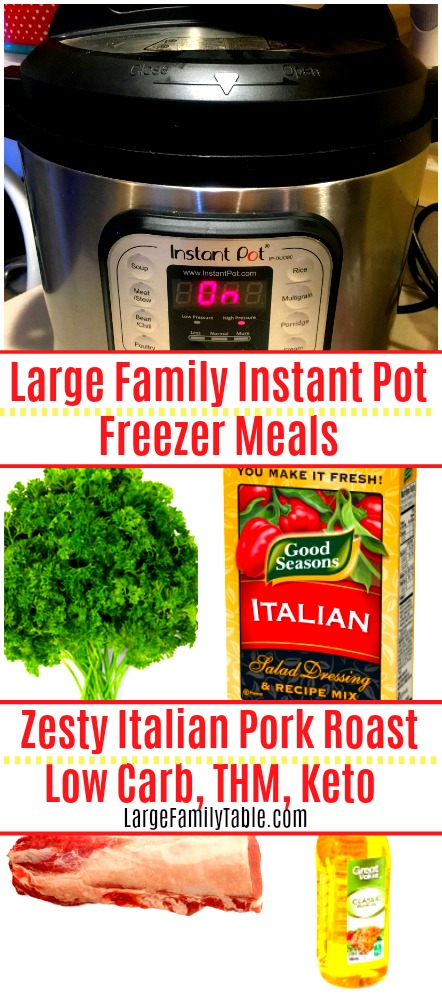 Zesty Italian Pork Roast Large Family Instant Pot Freezer Meals | THM, Keto, Low Carb, Slow Cooker!