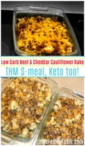 Low Carb Beef and Cheddar Cauliflower Bake, THM S meal, Keto too!