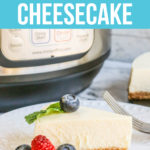 The Best Instant Pot Cheesecake