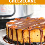 Instant Pot Turtle Pumpkin Cheesecake