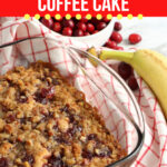 Banana Cranberry Coffee Cake