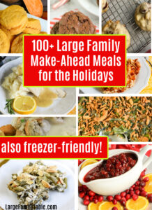 100+ Large Family Make-Ahead Meals for the Holidays (also Freezer-Friendly!)