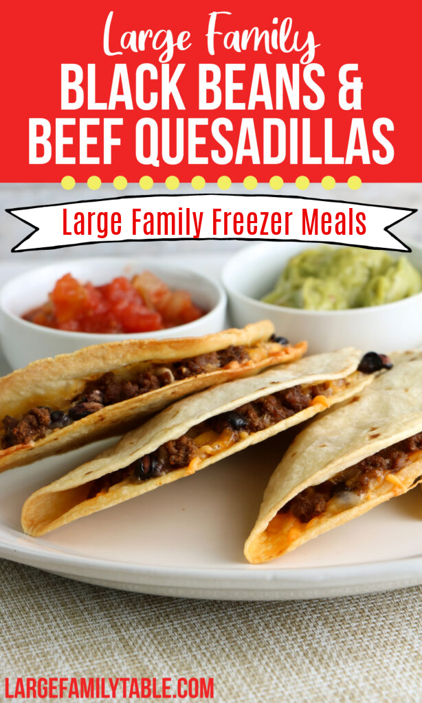 Large Family Black Bean and Beef Quesadilla Freezer Meals | Large Family Lunch Ideas