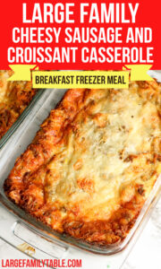 Large Family Cheesy Sausage Croissant Casserole