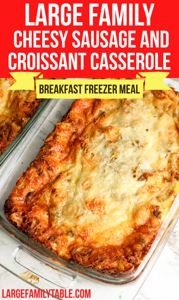 Large Family Cheesy Sausage and Croissant Casserole | Make-Ahead and Freezable Big Family Breakfast