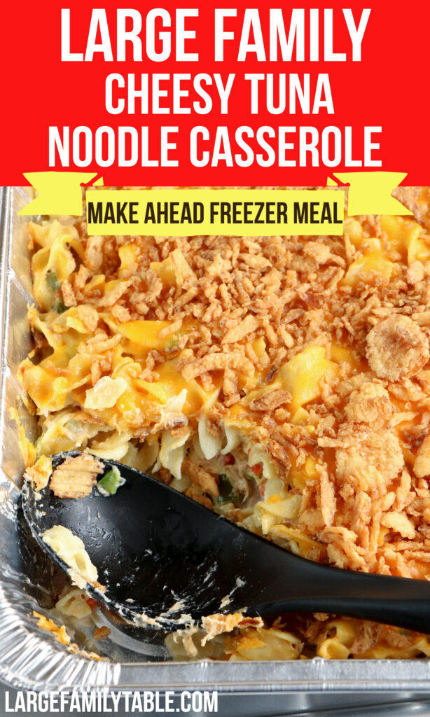 Large Family Make-Ahead Cheesy Tuna Noodle Casserole |  Freezer Meals for Big Families