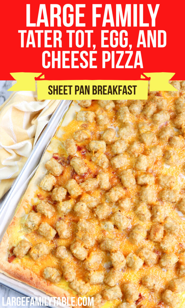 large Family Sheet Pan Tater Tot Egg and Cheese Breakfast Pizza