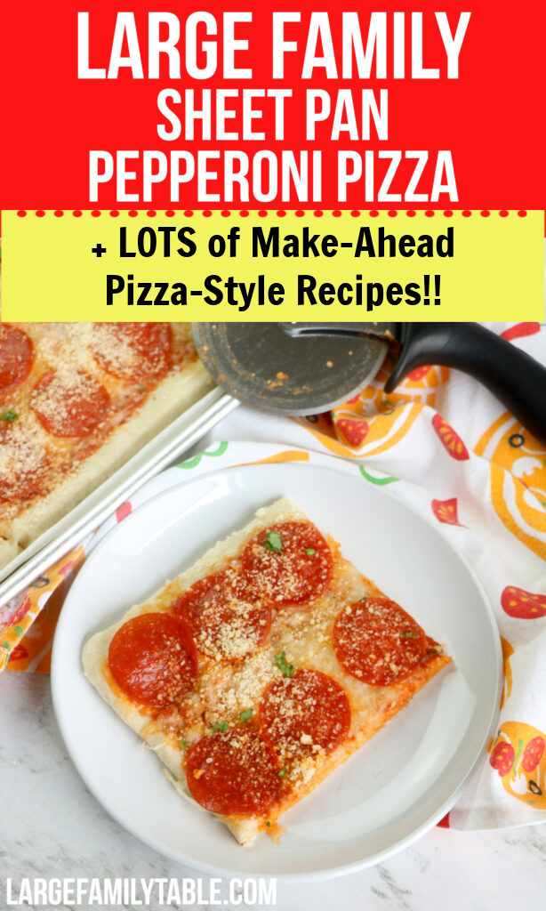 Large Family Sheet Pan Pepperoni Pizza + Lots of Big Family Pizza Style Recipes!!! (Most Freezer-Friendly!)