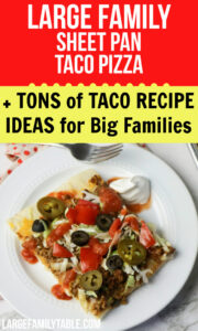 Taco Sheet Pan Pizza + Taco Recipes for Big families