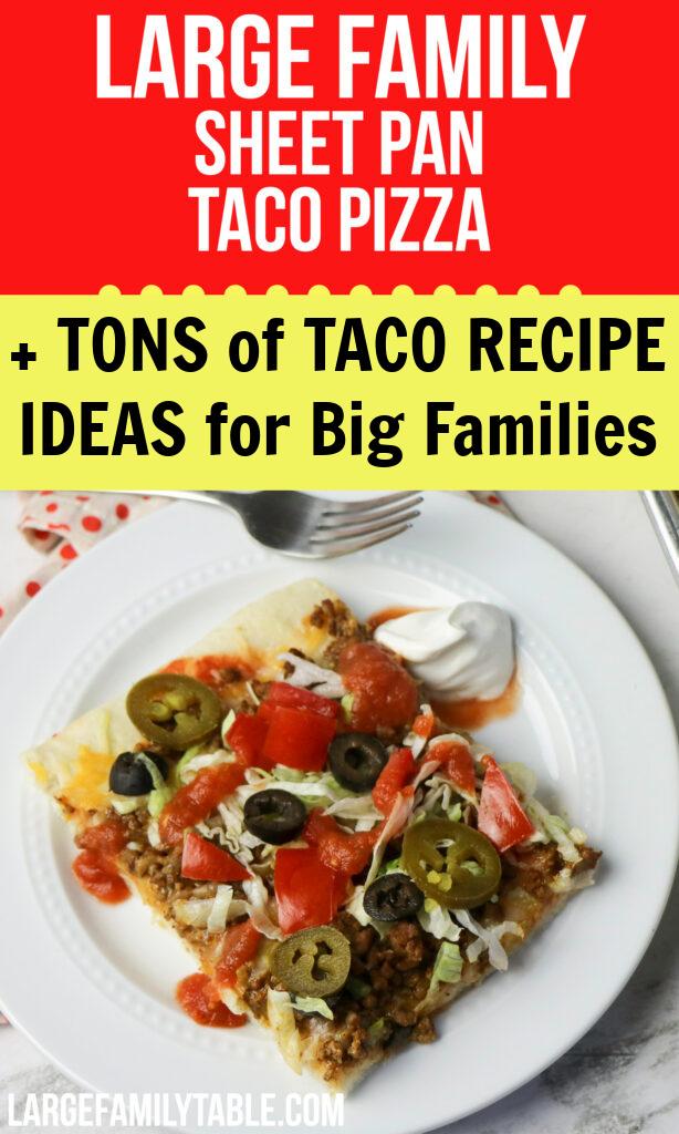 Taco Sheet Pan Pizza + Taco Recipes for Big families