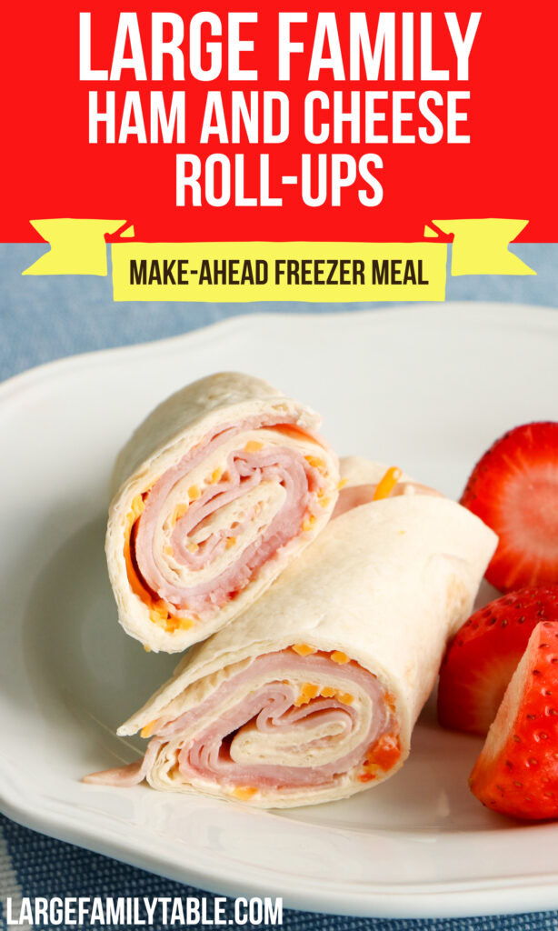 Large Family Ham and Cheese Roll-Ups   Make-Ahead, Freezer-Friendly Lunch